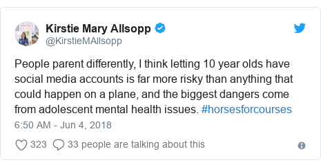 Twitter post by @KirstieMAllsopp: People parent differently, I think letting 10 year olds have social media accounts is far more risky than anything that could happen on a plane, and the biggest dangers come from adolescent mental health issues. #horsesforcourses