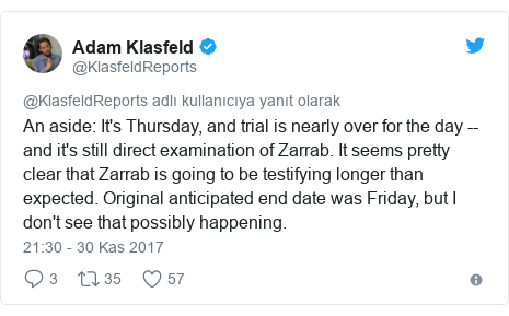 @KlasfeldReports tarafından yapılan Twitter paylaşımı: An aside  It's Thursday, and trial is nearly over for the day -- and it's still direct examination of Zarrab. It seems pretty clear that Zarrab is going to be testifying longer than expected. Original anticipated end date was Friday, but I don't see that possibly happening.