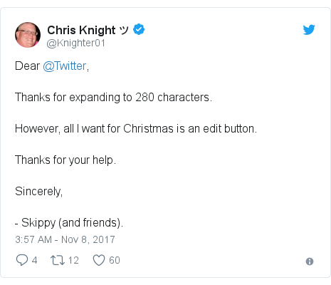 Twitter post by @Knighter01: Dear @Twitter,Thanks for expanding to 280 characters. However, all I want for Christmas is an edit button. Thanks for your help. Sincerely, - Skippy (and friends).