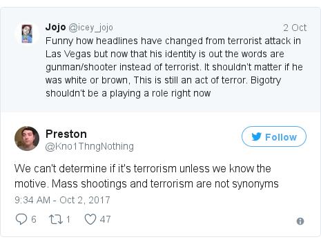 د @Kno1ThngNothing په مټ ټویټر  تبصره : We can't determine if it's terrorism unless we know the motive. Mass shootings and terrorism are not synonyms