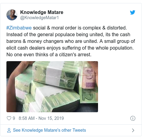Twitter post by @KnowledgeMatar1: #Zimbabwe social & moral order is complex & distorted. Instead of the general populace being united, its the cash barons & money changers who are united. A small group of elicit cash dealers enjoys suffering of the whole population. No one even thinks of a citizen's arrest.