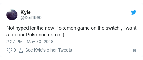 Twitter post by @Koil1990: Not hyped for the new Pokemon game on the switch , I want a proper Pokemon game ;(
