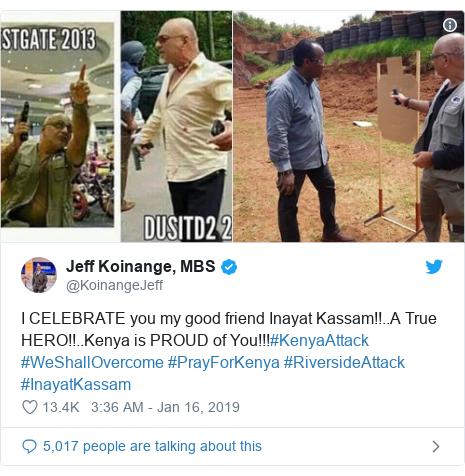 Twitter waxaa daabacay @KoinangeJeff: I CELEBRATE you my good friend Inayat Kassam!!..A True HERO!!..Kenya is PROUD of You!!!#KenyaAttack #WeShallOvercome #PrayForKenya #RiversideAttack #InayatKassam