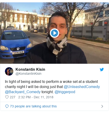 Twitter post by @KonstantinKisin: In light of being asked to perform a woke set at a student charity night I will be doing just that @UnleashedComedy @Backyard_Comedy tonight. @triggerpod