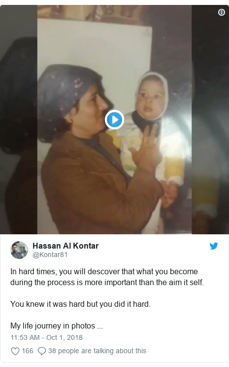 Twitter post by @Kontar81: In hard times, you will descover that what you become during the process is more important than the aim it self. You knew it was hard but you did it hard.My life journey in photos ...