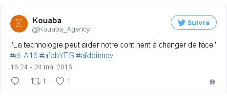 """Twitter publication par @Kouaba_Agency: """"La technologie peut aider notre continent à changer de face"""" #eLA16 #afdbYES #afdbinnov"""
