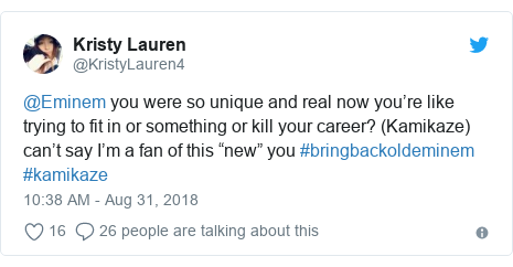 """Twitter post by @KristyLauren4: @Eminem you were so unique and real now you're like trying to fit in or something or kill your career? (Kamikaze) can't say I'm a fan of this """"new"""" you #bringbackoldeminem #kamikaze"""