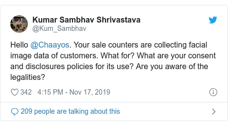Twitter post by @Kum_Sambhav: Hello @Chaayos. Your sale counters are collecting facial image data of customers. What for? What are your consent and disclosures policies for its use? Are you aware of the legalities?
