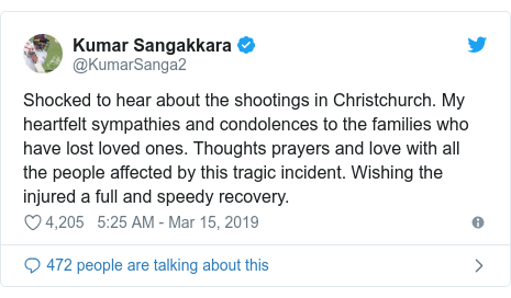 Twitter හි @KumarSanga2 කළ පළකිරීම: Shocked to hear about the shootings in Christchurch. My heartfelt sympathies and condolences to the families who have lost loved ones. Thoughts prayers and love with all the people affected by this tragic incident. Wishing the injured a full and speedy recovery.