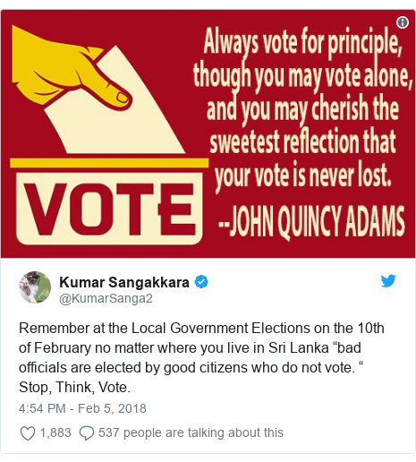 """Twitter හි @KumarSanga2 කළ පළකිරීම: Remember at the Local Government Elections on the 10th of February no matter where you live in Sri Lanka """"bad officials are elected by good citizens who do not vote. """"Stop, Think, Vote."""