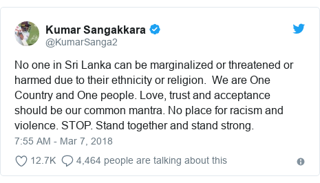 Twitter post by @KumarSanga2: No one in Sri Lanka can be marginalized or threatened or harmed due to their ethnicity or religion.  We are One Country and One people. Love, trust and acceptance should be our common mantra. No place for racism and violence. STOP. Stand together and stand strong.