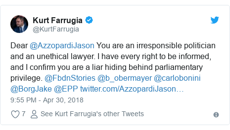 Twitter post by @KurtFarrugia: Dear @AzzopardiJason You are an irresponsible politician and an unethical lawyer. I have every right to be informed, and I confirm you are a liar hiding behind parliamentary privilege. @FbdnStories @b_obermayer @carlobonini @BorgJake @EPP