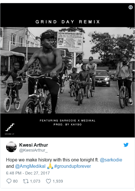 Twitter post by @KwesiArthur_: Hope we make history with this one tonight ft. @sarkodie and @AmgMedikal 🙏 #groundupforever