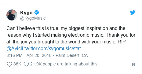 Twitter post by @KygoMusic: Can't believe this is true..my biggest inspiration and the reason why I started making electronic music. Thank you for all the joy you brought to the world with your music. RIP @Avicii