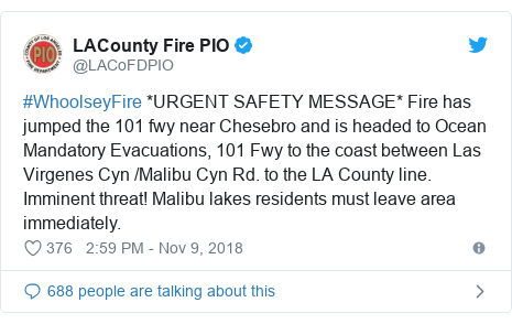 Twitter post by @LACoFDPIO: #WhoolseyFire *URGENT SAFETY MESSAGE* Fire has jumped the 101 fwy near Chesebro and is headed to Ocean Mandatory Evacuations, 101 Fwy to the coast between Las Virgenes Cyn /Malibu Cyn Rd. to the LA County line. Imminent threat! Malibu lakes residents must leave area immediately.