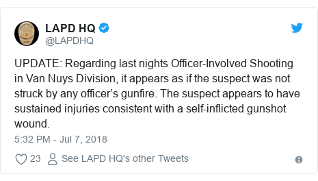 Twitter post by @LAPDHQ: UPDATE  Regarding last nights Officer-Involved Shooting in Van Nuys Division, it appears as if the suspect was not struck by any officer's gunfire. The suspect appears to have sustained injuries consistent with a self-inflicted gunshot wound.