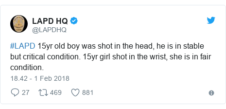 Twitter pesan oleh @LAPDHQ: #LAPD 15yr old boy was shot in the head, he is in stable but critical condition. 15yr girl shot in the wrist, she is in fair condition.