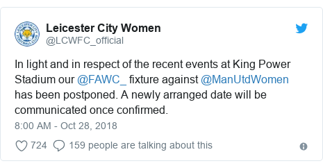 Twitter post by @LCWFC_official: In light and in respect of the recent events at King Power Stadium our @FAWC_ fixture against @ManUtdWomen has been postponed. A newly arranged date will be communicated once confirmed.