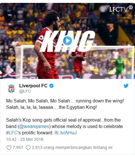 Twitter pesan oleh @LFC: Mo Salah, Mo Salah, Mo Salah… running down the wing!Salah, la, la, la, laaaaa… the Egyptian King!Salah's Kop song gets official seal of approval...from the band (@wearejames) whose melody is used to celebrate #LFC's prolific forward