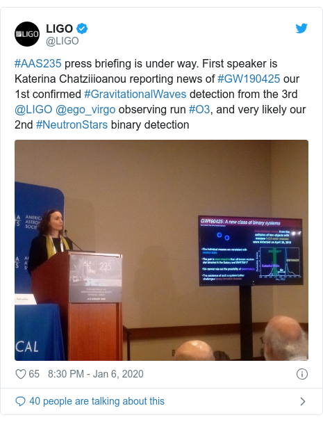 Twitter post by @LIGO: #AAS235 press briefing is under way. First speaker is Katerina Chatziiioanou reporting news of #GW190425 our 1st confirmed #GravitationalWaves detection from the 3rd @LIGO @ego_virgo observing run #O3, and very likely our 2nd #NeutronStars binary detection