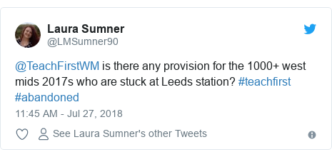 Twitter post by @LMSumner90: @TeachFirstWM is there any provision for the 1000+ west mids 2017s who are stuck at Leeds station? #teachfirst #abandoned