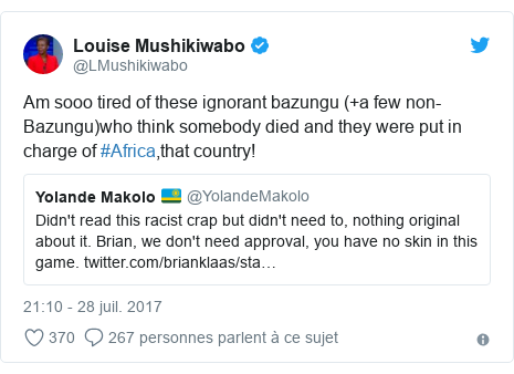 Twitter publication par @LMushikiwabo: Am sooo tired of these ignorant bazungu (+a few non- Bazungu)who think somebody died and they were put in charge of #Africa,that country!