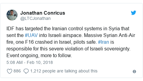 Twitter post by @LTCJonathan: IDF has targeted the Iranian control systems in Syria that sent the #UAV into Israeli airspace. Massive Syrian Anti-Air fire, one F16 crashed in Israel, pilots safe. #Iran is responsible for this severe violation of Israeli sovereignty. Event ongoing, more to follow.