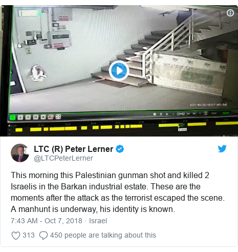Twitter post by @LTCPeterLerner: This morning this Palestinian gunman shot and killed 2 Israelis in the Barkan industrial estate. These are the moments after the attack as the terrorist escaped the scene. A manhunt is underway, his identity is known.