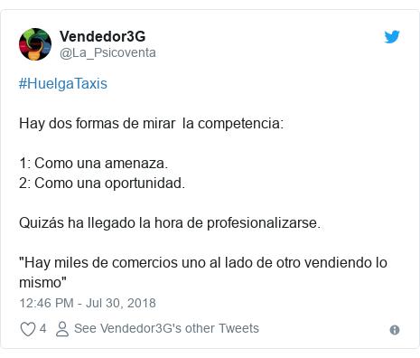 """Twitter post by @La_Psicoventa: #HuelgaTaxisHay dos formas de mirar  la competencia 1  Como una amenaza.2  Como una oportunidad. Quizás ha llegado la hora de profesionalizarse. """"Hay miles de comercios uno al lado de otro vendiendo lo mismo"""""""