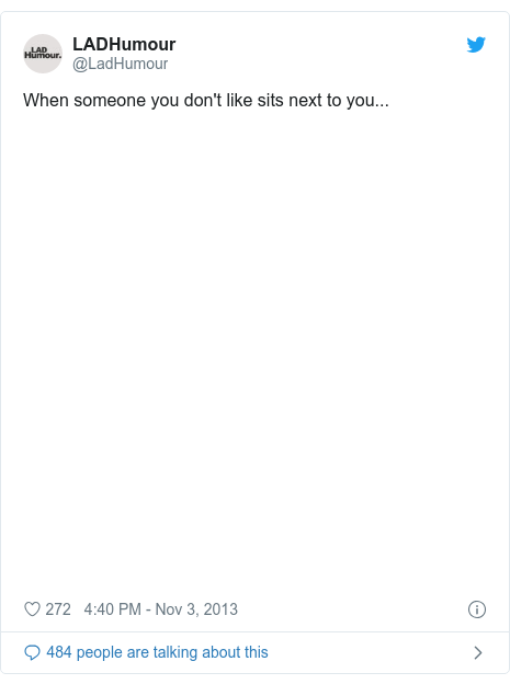 Twitter post by @LadHumour: When someone you don't like sits next to you...