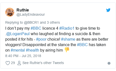 Twitter post by @LadyEndeavour: I don't pay my #BBC licence 4 #Radio1 to give time to .@LoganPaul who laughed at finding a suicide & then posted it for hits - #poor choice! #shame as there are better vloggers! Disappointed at the stance the #BBC has taken on #mental #health by airing him 👎