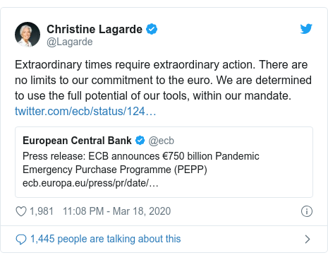 Twitter post by @Lagarde: Extraordinary times require extraordinary action. There are no limits to our commitment to the euro. We are determined to use the full potential of our tools, within our mandate.