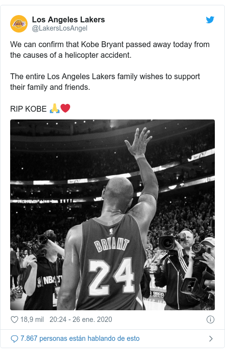 Publicación de Twitter por @LakersLosAngel: We can confirm that Kobe Bryant passed away today from the causes of a helicopter accident.The entire Los Angeles Lakers family wishes to support their family and friends.RIP KOBE 🙏❤️