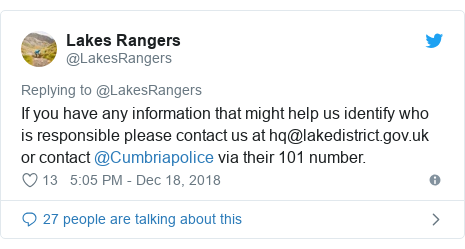 Twitter post by @LakesRangers: If you have any information that might help us identify who is responsible please contact us at hq@lakedistrict.gov.uk or contact @Cumbriapolice via their 101 number.