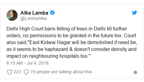 "Twitter post by @LambaAlka: Delhi High Court bans felling of trees in Delhi till further orders, no permissions to be granted in the future too. Court also said,""East Kidwai Nagar will be demolished if need be, as it seems to be haphazard & doesn't consider density and impact on neighbouring hospitals too."""