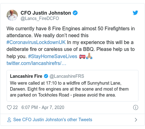 Twitter post by @Lancs_FireDCFO: We currently have 8 Fire Engines almost 50 Firefighters in attendance. We really don't need this #CoronavirusLockdownUK In my experience this will be a deliberate fire or careless use of a BBQ. Please help us to help you. #StayHomeSaveLives 🚒🙏🏽