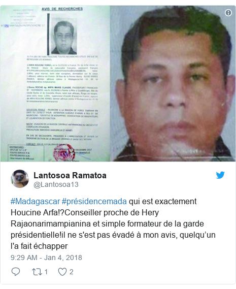 Twitter post by @Lantosoa13: #Madagascar #présidencemada qui est exactement  Houcine Arfa!?Conseiller proche de Hery Rajaonarimampianina et simple formateur de la garde présidentielle!il ne s'est pas évadé à mon avis, quelqu'un l'a fait échapper