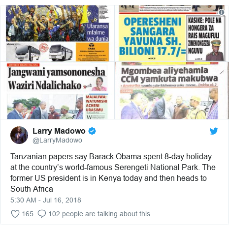 Twitter wallafa daga @LarryMadowo: Tanzanian papers say Barack Obama spent 8-day holiday at the country's world-famous Serengeti National Park. The former US president is in Kenya today and then heads to South Africa