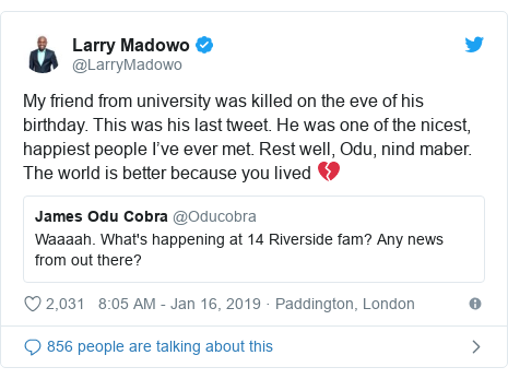 Twitter post by @LarryMadowo: My friend from university was killed on the eve of his birthday. This was his last tweet. He was one of the nicest, happiest people I've ever met. Rest well, Odu, nind maber. The world is better because you lived 💔