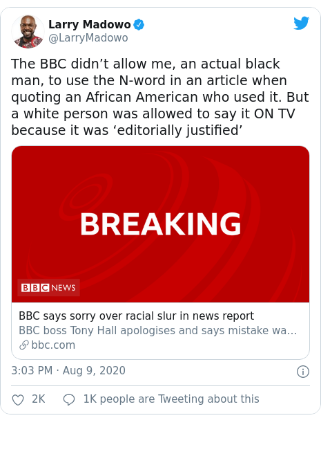 Twitter post by @LarryMadowo: The BBC didn't allow me, an actual black man, to use the N-word in an article when quoting an African American who used it. But a white person was allowed to say it ON TV because it was 'editorially justified'