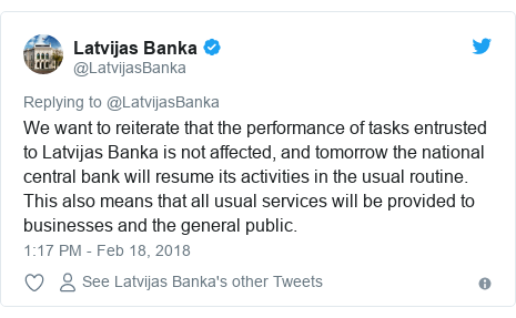 Twitter post by @LatvijasBanka: We want to reiterate that the performance of tasks entrusted to Latvijas Banka is not affected, and tomorrow the national central bank will resume its activities in the usual routine. This also means that all usual services will be provided to businesses and the general public.