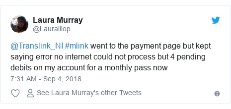 Twitter post by @Lauralilop: @Translink_NI #mlink went to the payment page but kept saying error no internet could not process but 4 pending debits on my account for a monthly pass now