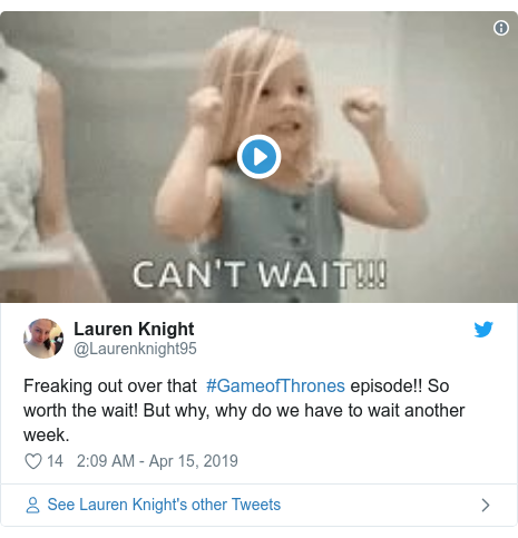 Twitter post by @Laurenknight95: Freaking out over that  #GameofThrones episode!! So worth the wait! But why, why do we have to wait another week.