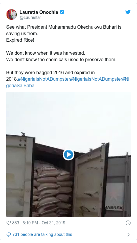 Twitter post by @Laurestar: See what President Muhammadu Okechukwu Buhari is saving us from.Expired Rice!We dont know when it was harvested. We don't know the chemicals used to preserve them.  But they were bagged 2016 and expired in 2018.#NigeriaIsNotADumpster#NigeriaIsNotADumpster#NigeriaSaiBaba