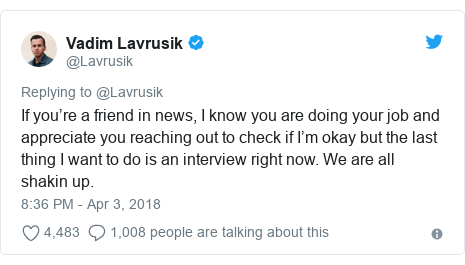 Twitter post by @Lavrusik: If you're a friend in news, I know you are doing your job and appreciate you reaching out to check if I'm okay but the last thing I want to do is an interview right now. We are all shakin up.