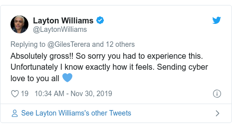 Twitter post by @LaytonWilliams: Absolutely gross!! So sorry you had to experience this. Unfortunately I know exactly how it feels. Sending cyber love to you all 💙