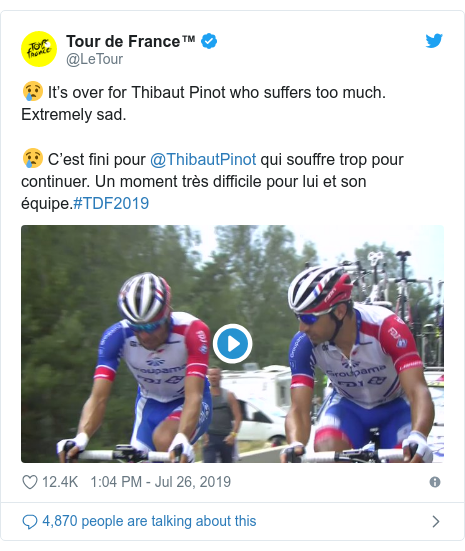 Twitter post by @LeTour: 😢 It's over for Thibaut Pinot who suffers too much. Extremely sad.😢 C'est fini pour @ThibautPinot qui souffre trop pour continuer. Un moment très difficile pour lui et son équipe.#TDF2019