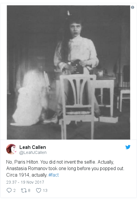 Twitter pesan oleh @LeahJCallen: No, Paris Hilton. You did not invent the selfie. Actually, Anastasia Romanov took one long before you popped out. Circa 1914, actually. #fact