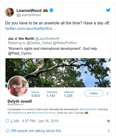 Twitter post by @LeanneWood: Do you have to be an arsehole all the time? Have a day off.