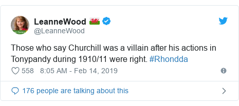 Twitter post by @LeanneWood: Those who say Churchill was a villain after his actions in Tonypandy during 1910/11 were right. #Rhondda
